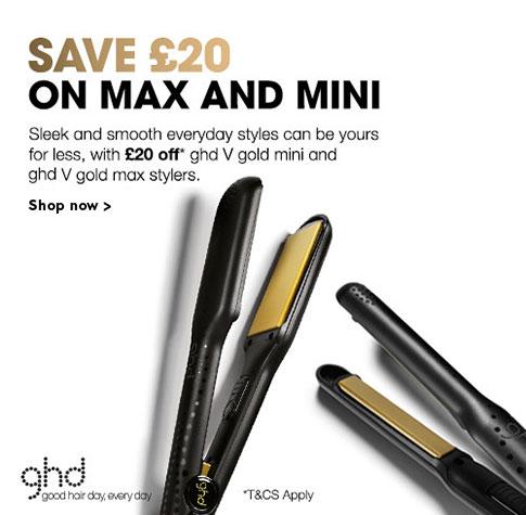 £20 off ghd Max & Mini Stylers
